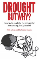 Drought But Why – How India can fight the scourge  by abandoning drought relief