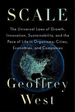Scale – The Universal Laws of Growth, Innovation, Sustainability, and the Pace of Life in Organisms, Cities, Economies, and Companies