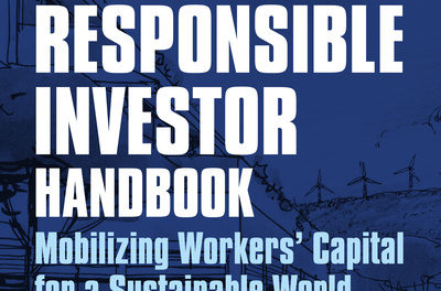 The Responsible Investor Handbook Mobilizing Workers' Capital for a Sustainable World