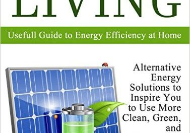 Off Grid Living: Alternative Energy Solutions to Inspire You to Use More Clean, Green, and Renewable Resources