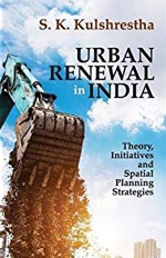 Urban Renewal in India – Theory, Initiatives and Spatial Planning Strategies