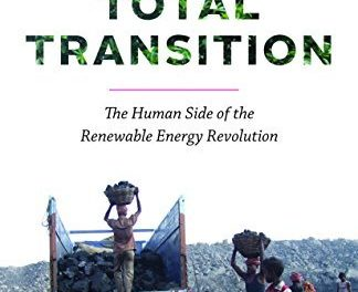 Total Transition: The Human Side of the Renewable Energy Revolution